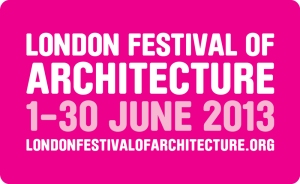 London Festival of Architecture 1-30 June 2013.